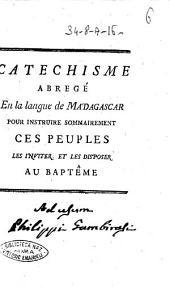 Cathechisme abrege en la langue de Madagascar pour instruire sommairement ces peuples les inviter et les disposer au bapteme