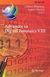 Advances in Digital Forensics VIII: 8th IFIP WG 11.9 International Conference on Digital Forensics, Pretoria, South Africa, January 3-5, 2012, Revised Selected Papers
