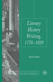 Literary History Writing, 1770-1820