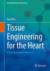 Tissue Engineering for the Heart: A Case Study Based Approach