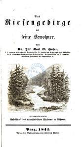 Das Riesengebirge und seine Bewohner ... Herausgegeben von der Gesellschaft des vaterländischen Museums in Böhmen