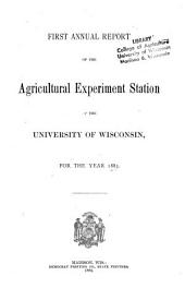 Annual Report of the Agricultural Experiment Station of the University of Wisconsin for the Year...: Volume 1