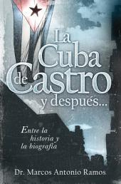 La Cuba de Castro y después...: Entre la historia y la biografía