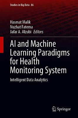 AI and Machine Learning Paradigms for Health Monitoring System