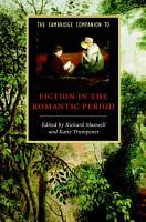 The Cambridge Companion to Fiction in the Romantic Period PDF
