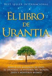 El Libro de Urantia: Revelando los Misterios de DIOS, el UNIVERSO, Jesus y NOSOTROS MISMOS