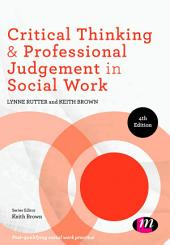 Critical Thinking and Professional Judgement for Social Work: Edition 4