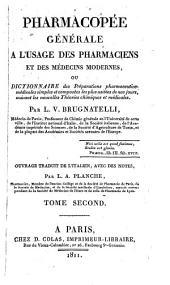 Pharmacopée générale a l'usage des pharmaciens et des médecins modernes: ou, Dictionnaire des préparations pharmaceutico-médicales simples et composées les plus usitées de nos jours, suivant les nouvelle théories chimiques et médicales, Volume2