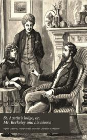 St. Austin's lodge; or, Mr. Berkeley and his nieces