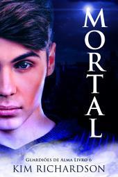 Mortal, Guardiões de Alma Livro 6