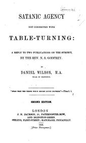 "Satanic Agency not connected with Table-Turning: a reply to two publications on the subject, by the Rev. N. S. Godfrey (""Table-moving tested, and proved to be the Result of Satanic Agency,"" and ""Table-turning, the Devil's modern Masterpiece"") ... Second edition"