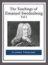 The Teachings of Emanuel Swedenborg: Vol I: Heaven and Hell; Divine Love and Wisdom; Divine Providence