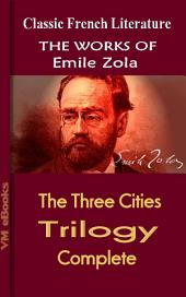 The Three Cities Trilogy, Complete: Works Of Zola