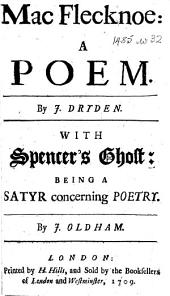 Mac Flecknoe ... By J. Dryden. With Spencer's ghost: being a satyr concerning poetry. By J. Oldham