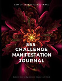 Law Of Attraction Journal 555 Challenge Manifestation Journal Manifest Your Dreams Like Magic With This Loa Technique 8 5 X 11 Notebook Book PDF