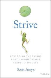 Strive:How Doing The Things Most Uncomfortable Leads to Success