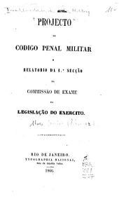 Projeto de Codigo penal militar e relatorio da 1a. secção da Commissão de exame da legislação do exercito
