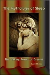 The Mythology of Sleep: The Waking Power of Dreams
