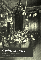 Social Service: A Monthly Review of Social and Industrial Betterment, Volumes 7-10