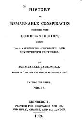 History of Remarkable Conspiracies Connected with European History, During the Fifteenth, Sixteenth, and Seventeenth Centuries: The gunpowder plot, 1605. The history of the conspiracy of the Spaniards against the republic of Venice, 1618. The rise and fall of Masaniello at Naples, 1647. The popish plot, 1678