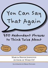 You Can Say That Again: 750 Redundant Phrases to Think Twice About