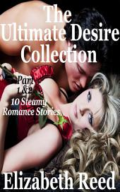 Ultimate Desire Collection Part 1 & 2: 10 Steamy Romance Short Stories.