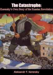 The Catastrophe: Kerensky's Own Story of the Russian Revolution