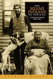 The Miami Indians of Indiana: A Persistent People, 1654-1994
