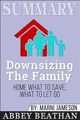 Summary  Downsizing The Family Home  What to Save  What to
