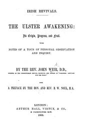 Irish Revivals. The Ulster Awakening, its origin, progress, and fruit. With notes of a tour of personal observation and inquiry ... With a preface by B. W. Noel