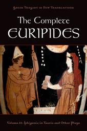 The Complete Euripides: Volume II: Iphigenia in Tauris and Other Plays