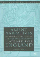 Absent Narratives  Manuscript Textuality  and Literary Structure in Late Medieval England PDF