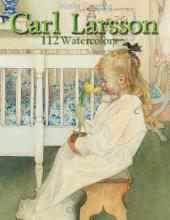 Carl Larsson: 112 Watercolors