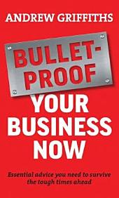Bulletproof Your Business Now: Essential Advice You Need to Survive Tough Times in Business