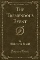The Tremendous Event  Classic Reprint  PDF