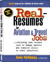 Real-resumes for Aviation & Travel Jobs: Including Real Resumes Used to Change Careers and Transfer Skills to Other Industries