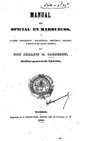 Manual del oficial en Marruecos, ó Cuadro geográfico, estadístico, histórico, político y militar de aquel imperio