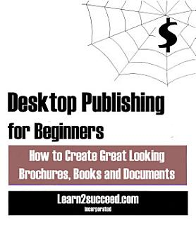 Desktop Publishing for Beginners  How to Create Great Looking Brochures  Books and Documents Book