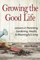 Download Growing the Good Life Book
