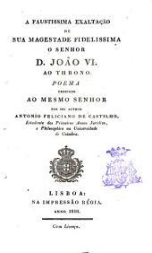 A faustissima exaltação de sua magestade fidelissima o senhor D. João VI ao throno: poema dedicado ao mesmo senhor