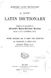 Harpers' Latin Dictionary: A New Latin Dictionary Founded on the Translation of Freund's Latin-German Lexicon