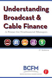 Understanding Broadcast and Cable Finance: A Primer for the Non-Financial Manager, Edition 2