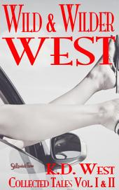 Wild & Wilder West: The Collected Tales of K.D. West, volumes I & II