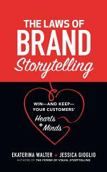The Laws of Brand Storytelling: Win—and Keep—Your Customers' Hearts and Minds