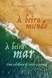 À beira mundo, à beira-mar: Uma coletânea de textos e poemas