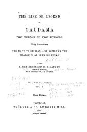 The Life, Or Legend, of Guadama, the Buddha of the Burmese: With Annotations. The Ways to Neibban, and Notice on the Phongyies, Or Burmese Monks, Volume 1