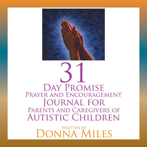 31 Day Promise Prayer and Encouragement Journal for Parents and Caregivers of Autistic Children PDF