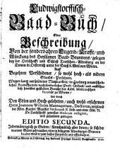 Ludwigstorffisch-Baad-Buch oder Beschreibung von der sonderbahren Tugend ... des Baad-Brunnens gelegen bey der Herrschafft ... Teutschen-Altenburg an der Donau in Oesterreich unter der Ennß 8 Meil von Wienn. 2. Ed