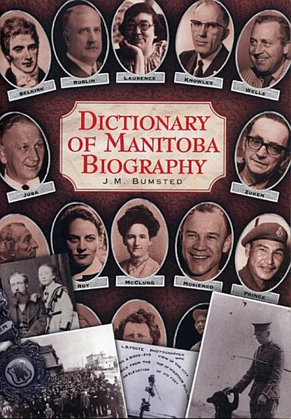 Download Dictionary of Manitoba Biography Book