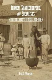 Yeomen, Sharecroppers, and Socialists: Plain Folk Protest In Texas, 1870-1914